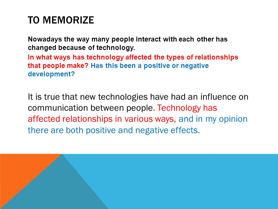 TO MEMORIZE Nowadays the way many people interact with each other has changed because of technology.
