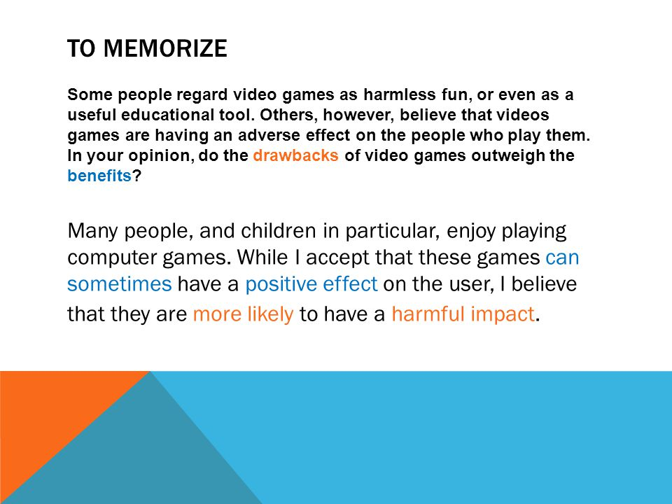 TO MEMORIZE Some people regard video games as harmless fun, or even as a useful educational tool.