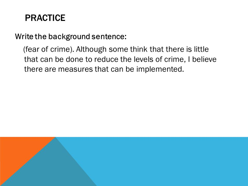PRACTICE Write the background sentence: (fear of crime).