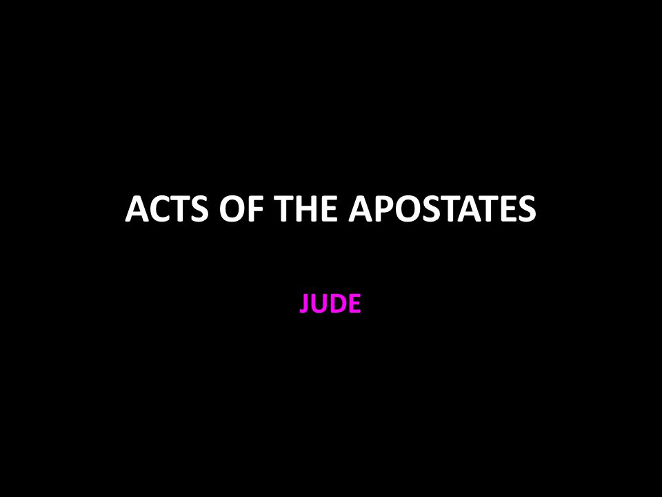 ACTS OF THE APOSTATES JUDE