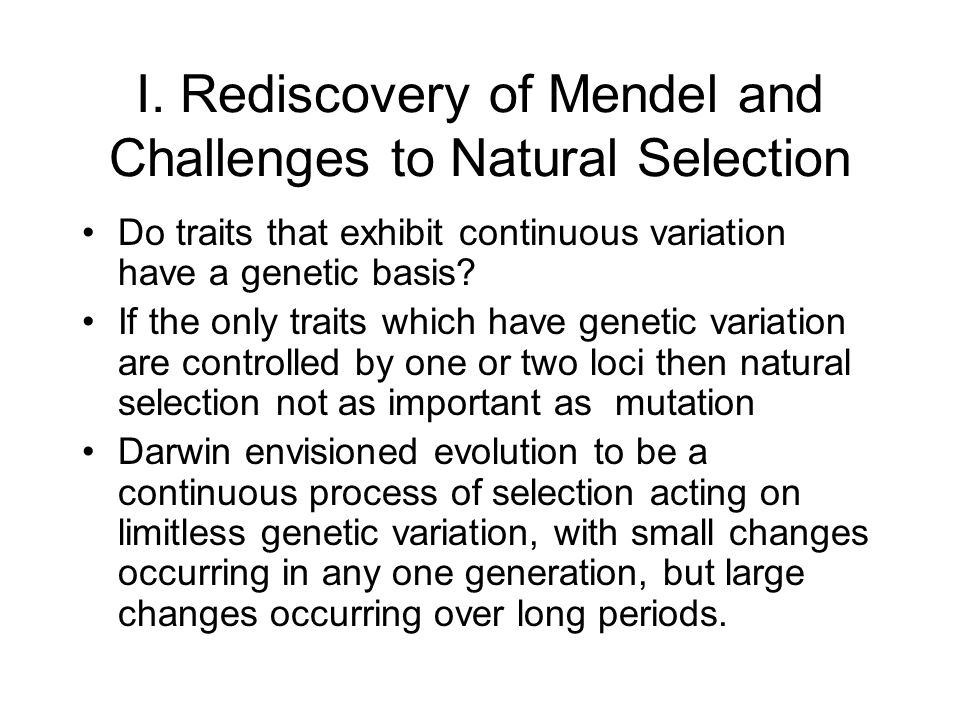 I. Rediscovery of Mendel and Challenges to Natural Selection Do traits that exhibit continuous variation have a genetic basis? If the only traits whic