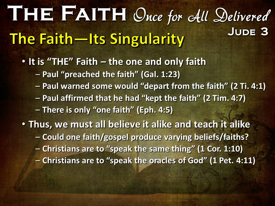 "It is ""THE"" Faith – the one and only faith It is ""THE"" Faith – the one and only faith –Paul ""preached the faith"" (Gal. 1:23) –Paul warned some would """