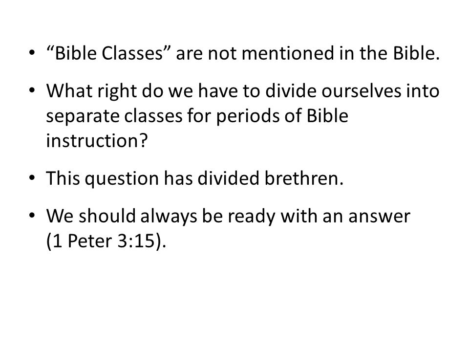 Bible Classes are not mentioned in the Bible.