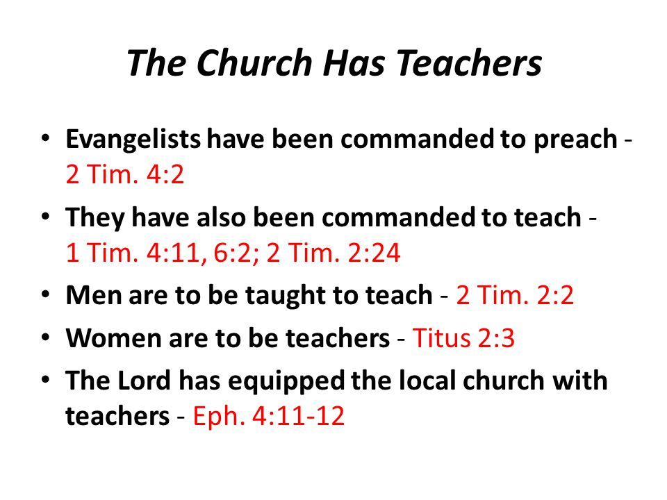 The Church Has Teachers Evangelists have been commanded to preach - 2 Tim.