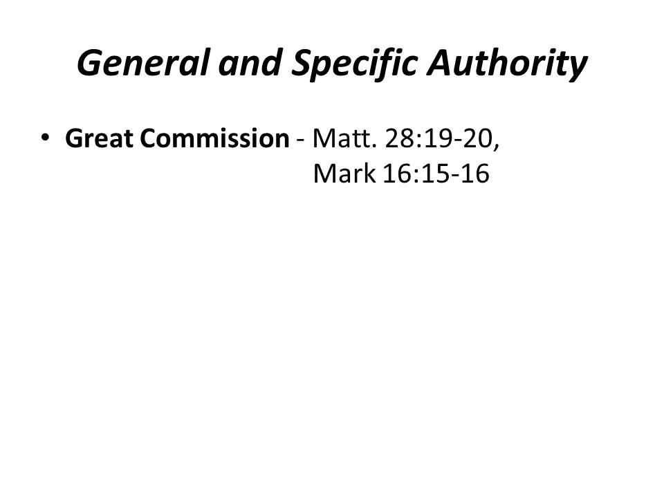 General and Specific Authority Great Commission - Matt.