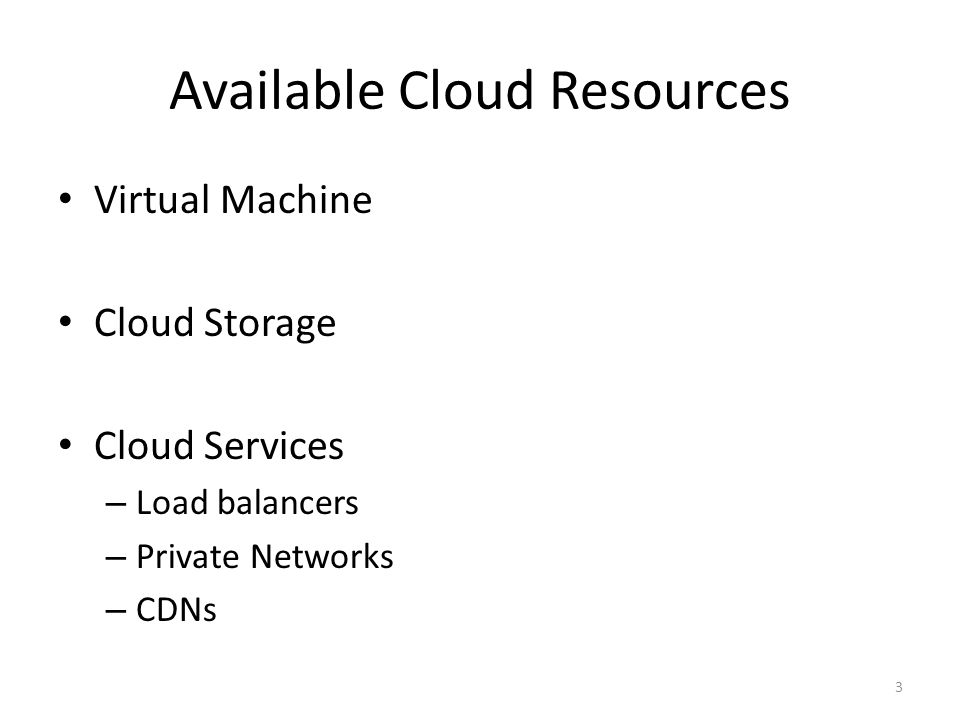 Available Cloud Resources Virtual Machine Cloud Storage Cloud Services – Load balancers – Private Networks – CDNs 3