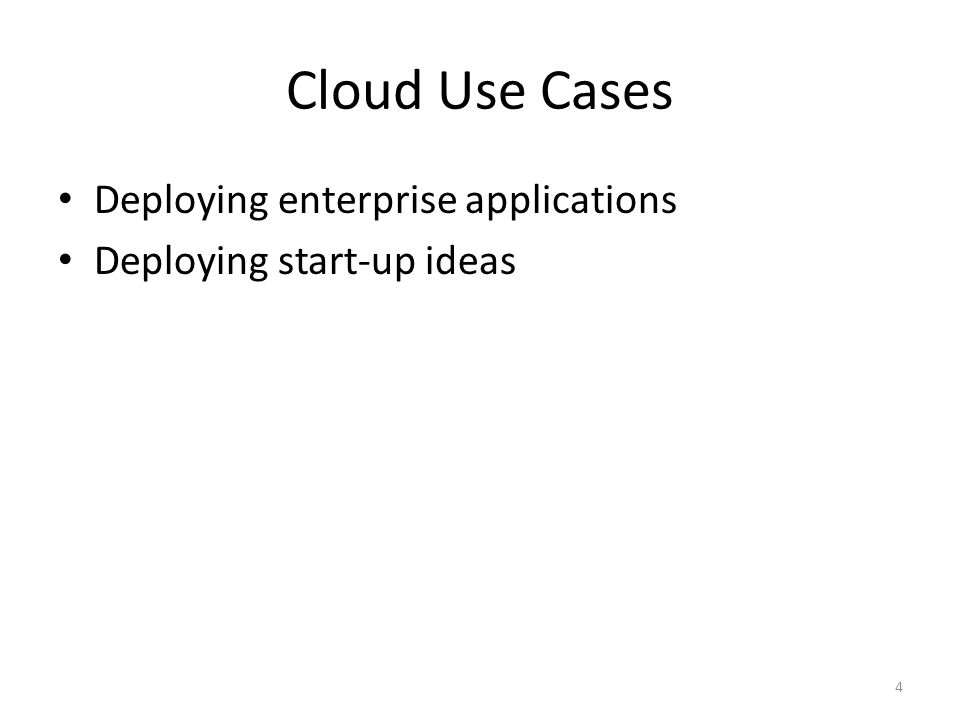 Cloud Use Cases Deploying enterprise applications Deploying start-up ideas 4