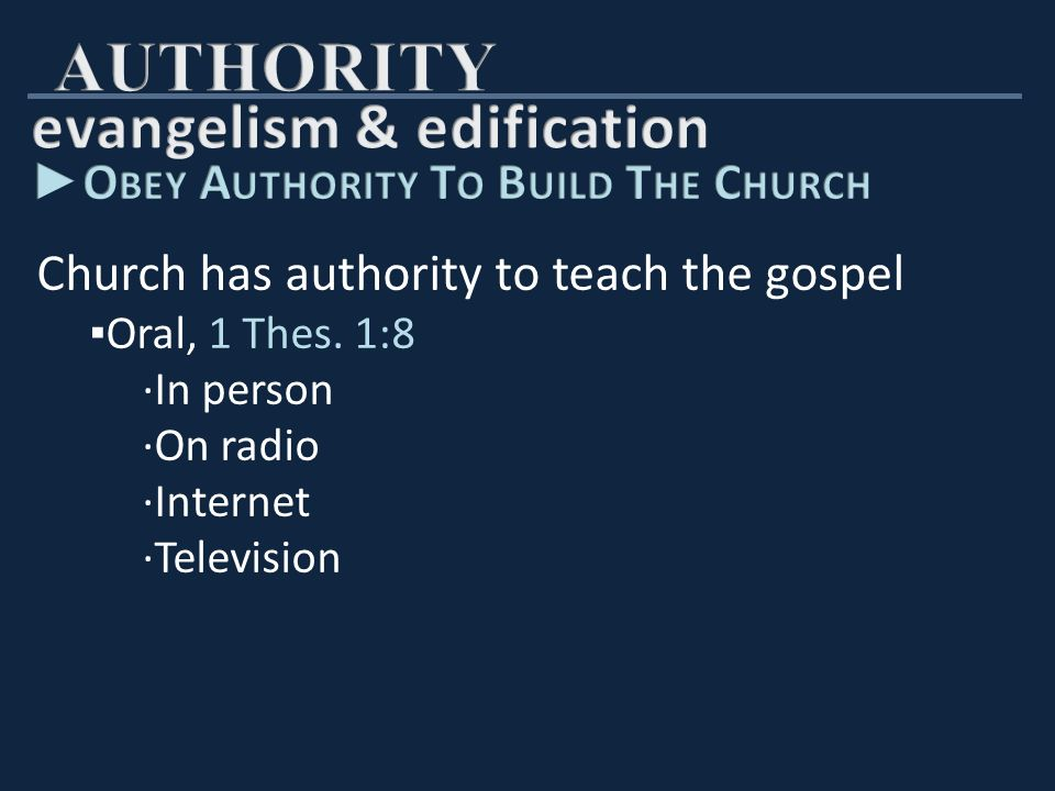 Church has authority to teach the gospel ▪ Oral, 1 Thes.