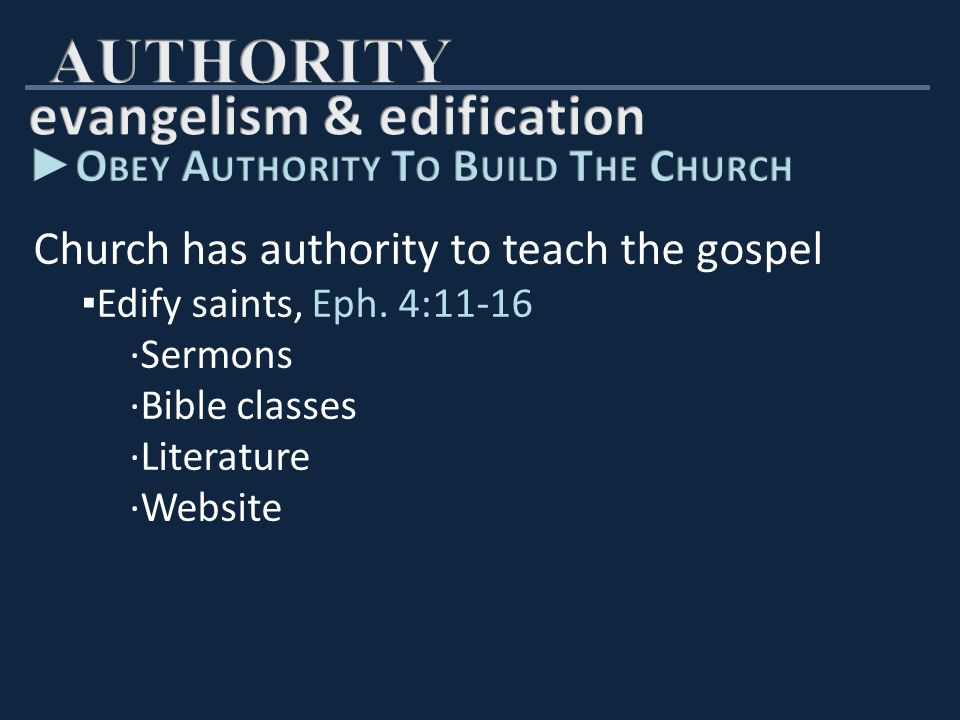 Church has authority to teach the gospel ▪ Edify saints, Eph.