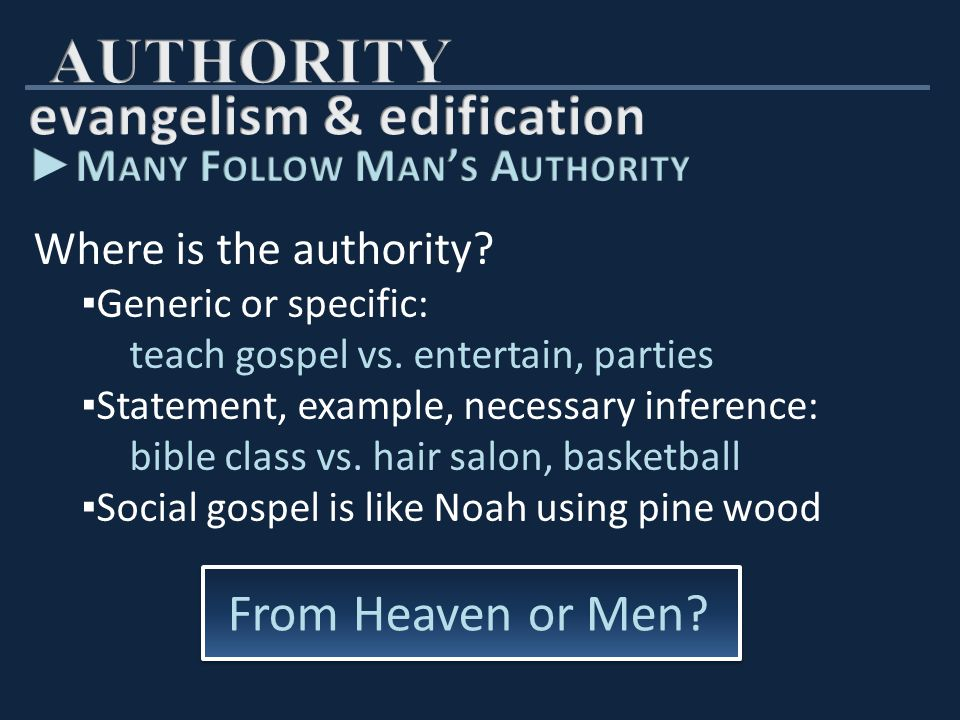 Where is the authority. ▪ Generic or specific: teach gospel vs.