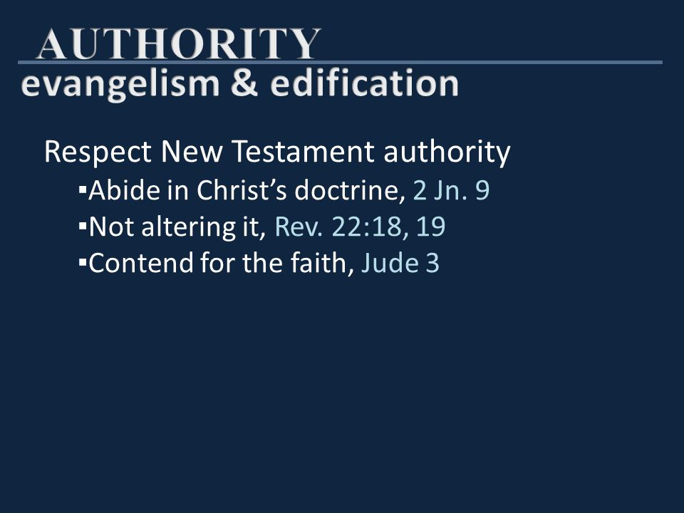Respect New Testament authority ▪ Abide in Christ's doctrine, 2 Jn.