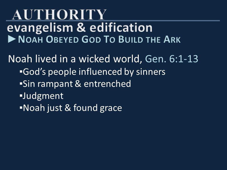 God commanded Noah to build an ark, Gen.