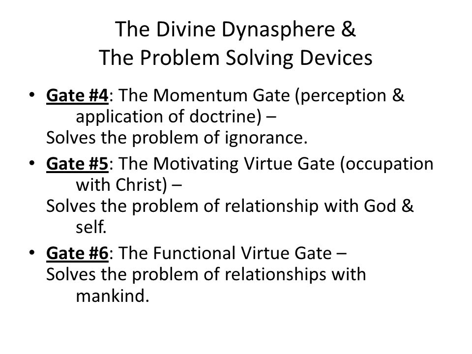 Gate #4: The Momentum Gate (perception & application of doctrine) – Solves the problem of ignorance. Gate #5: The Motivating Virtue Gate (occupation w