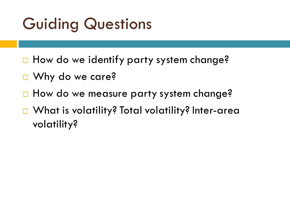 Guiding Questions  How do we identify party system change?  Why do we care?  How do we measure party system change?  What is volatility? Total vol
