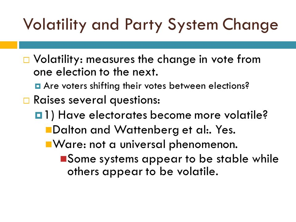 Volatility and Party System Change  Volatility: measures the change in vote from one election to the next.  Are voters shifting their votes between