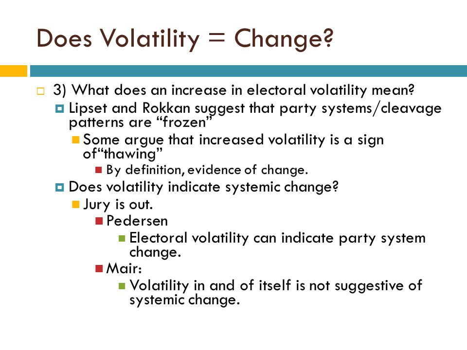 Does Volatility = Change?  3) What does an increase in electoral volatility mean?  Lipset and Rokkan suggest that party systems/cleavage patterns ar