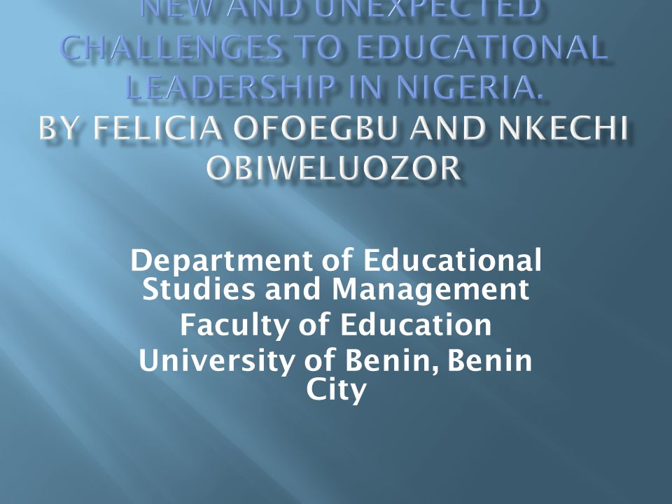 Department of Educational Studies and Management Faculty of Education University of Benin, Benin City