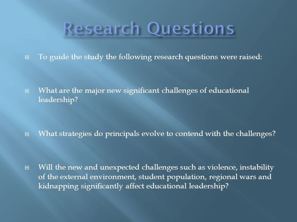  To guide the study the following research questions were raised:  What are the major new significant challenges of educational leadership.