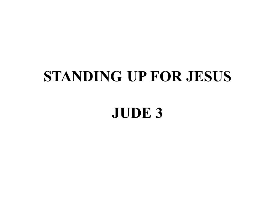 STANDING UP FOR JESUS JUDE 3