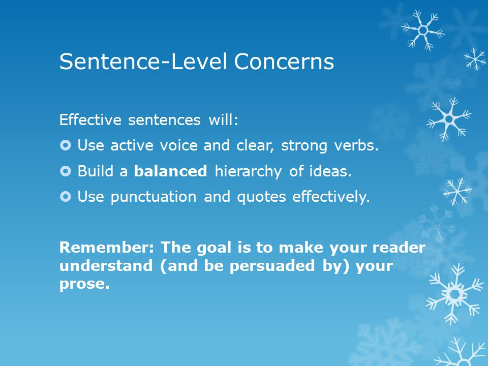 Sentence-Level Concerns Effective sentences will:  Use active voice and clear, strong verbs.