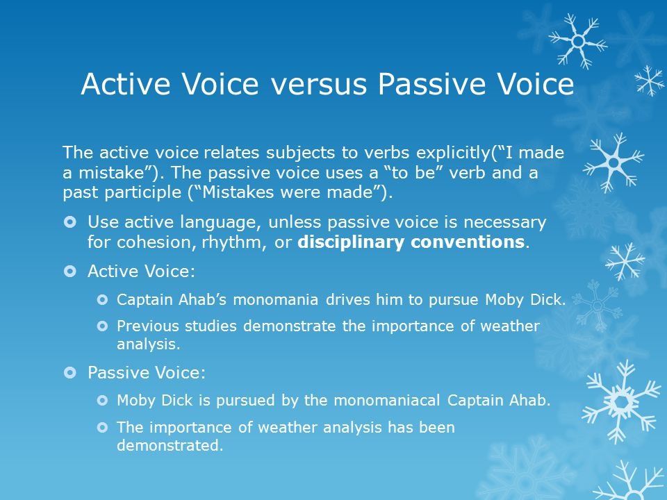 Active Voice versus Passive Voice The active voice relates subjects to verbs explicitly( I made a mistake ).