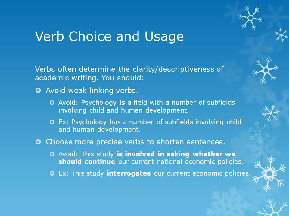Verb Choice and Usage Verbs often determine the clarity/descriptiveness of academic writing.