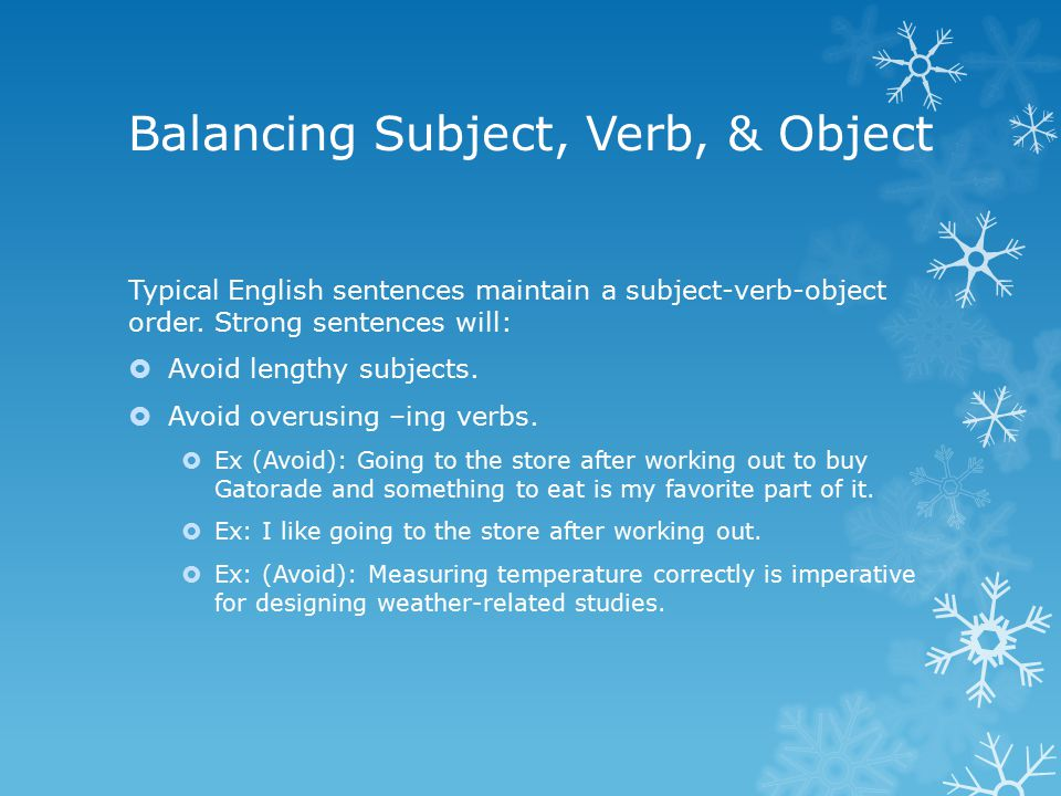 Balancing Subject, Verb, & Object Typical English sentences maintain a subject-verb-object order.