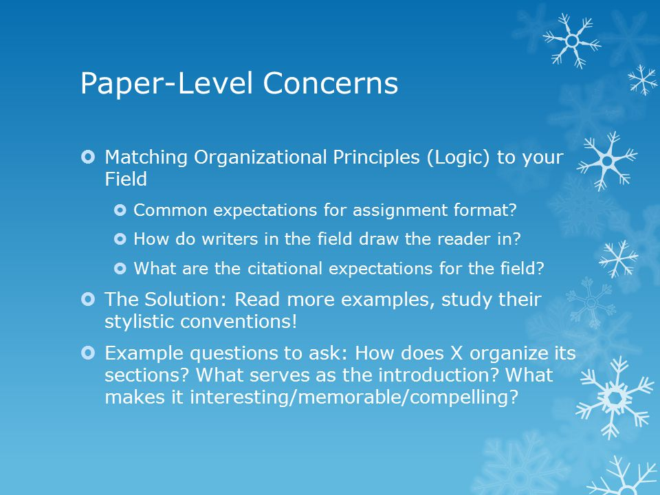 Paper-Level Concerns  Matching Organizational Principles (Logic) to your Field  Common expectations for assignment format.