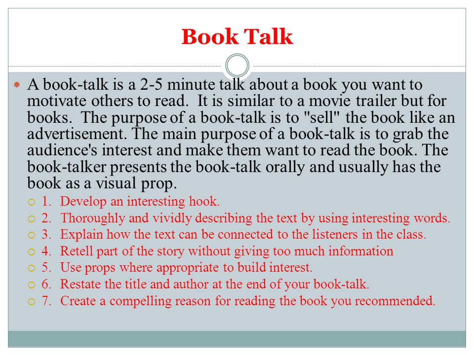 Book Talk A book-talk is a 2-5 minute talk about a book you want to motivate others to read.