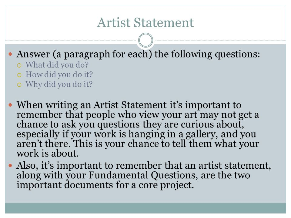Artist Statement Answer (a paragraph for each) the following questions:  What did you do?  How did you do it?  Why did you do it? When writing an A
