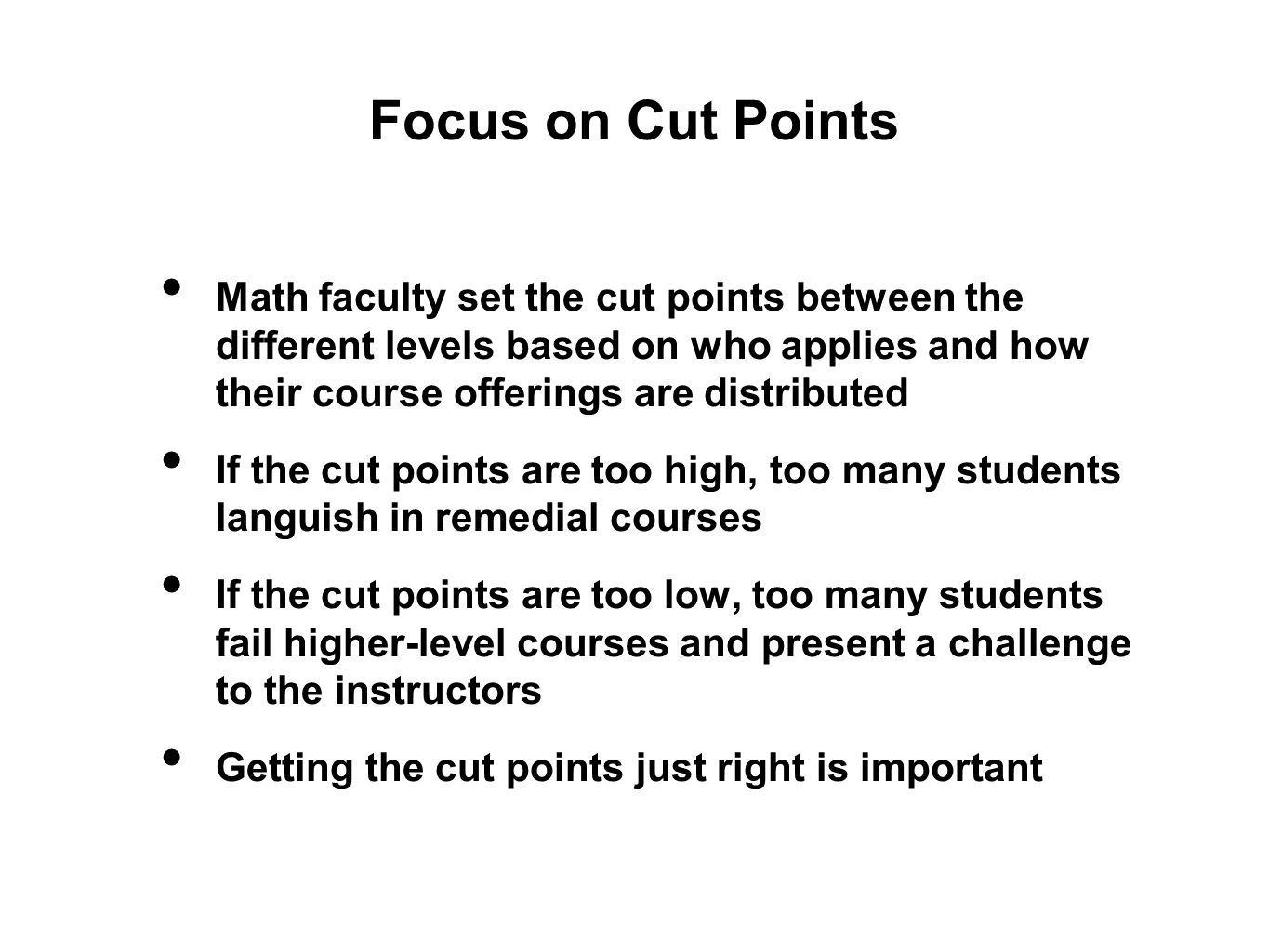 Focus on Cut Points Math faculty set the cut points between the different levels based on who applies and how their course offerings are distributed I