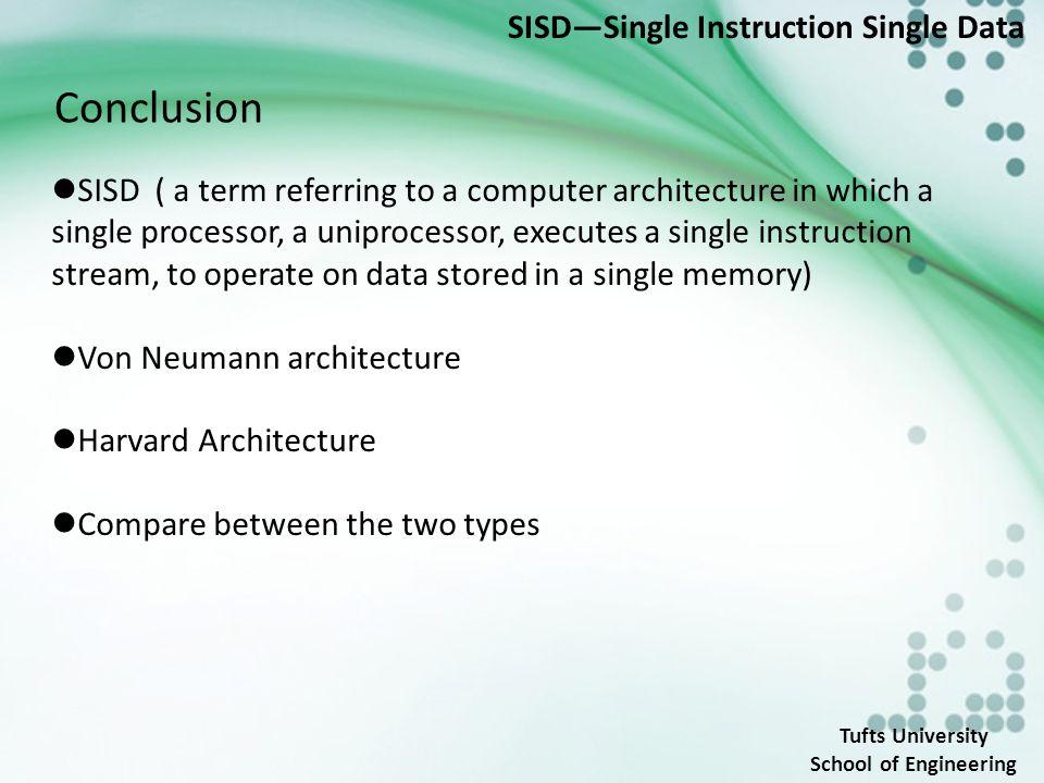 Tufts University School of Engineering SISD—Single Instruction Single Data References: [1] Flynn, M.