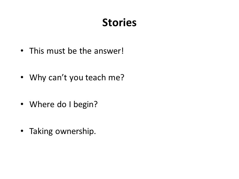 Stories This must be the answer! Why can't you teach me Where do I begin Taking ownership.