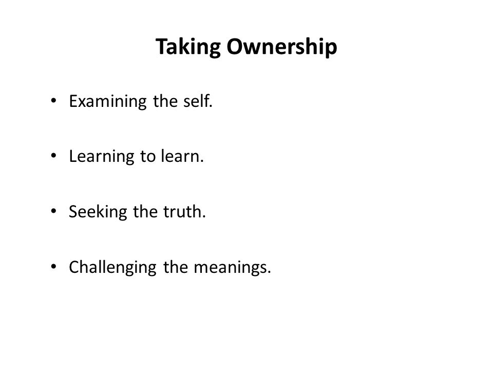 Taking Ownership Examining the self. Learning to learn.