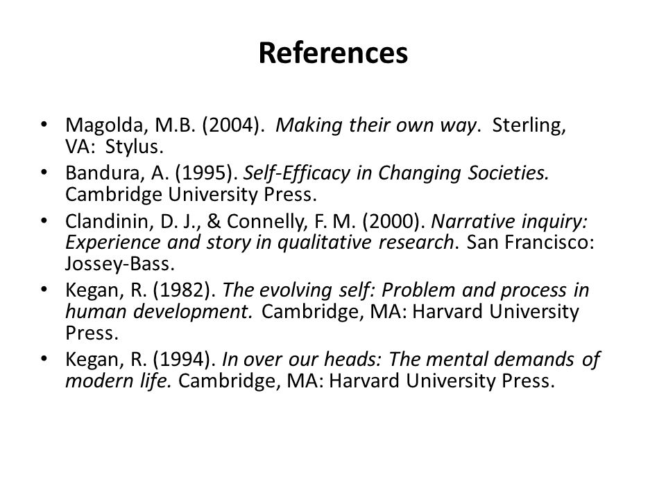 References Magolda, M.B. (2004). Making their own way.
