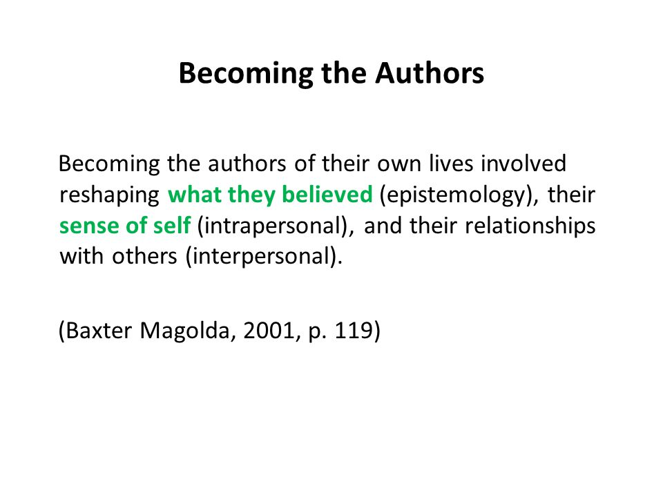 Becoming the authors of their own lives involved reshaping what they believed (epistemology), their sense of self (intrapersonal), and their relationships with others (interpersonal).