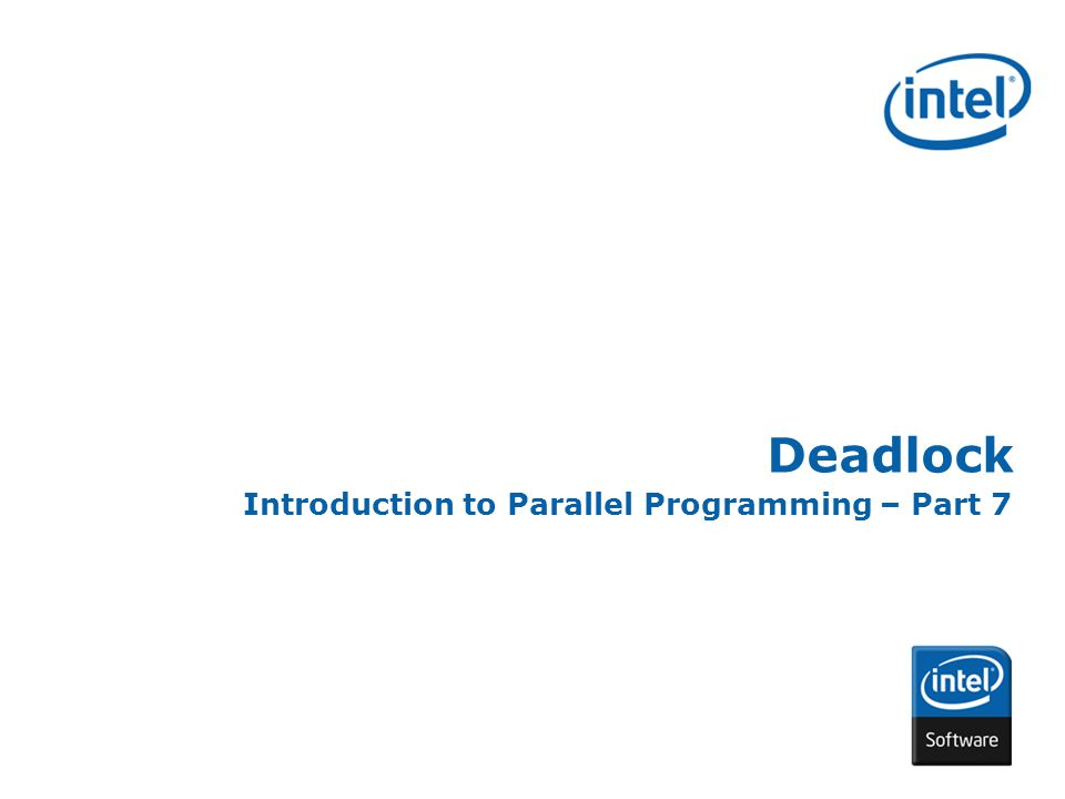 INTEL CONFIDENTIAL Deadlock Introduction to Parallel Programming – Part 7