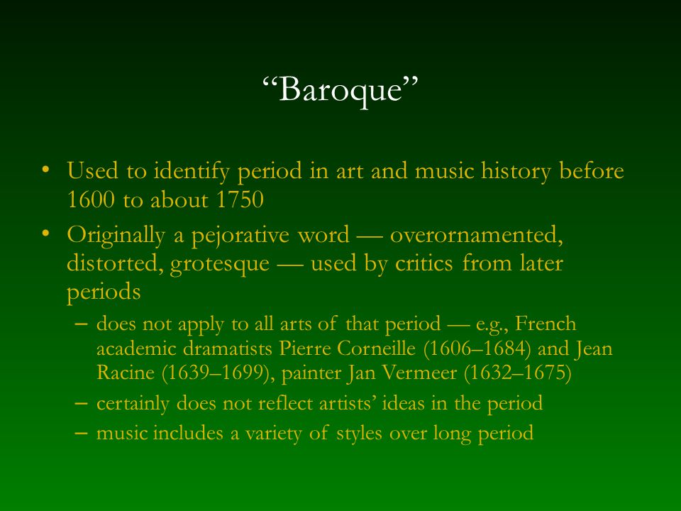 """""""Baroque"""" Used to identify period in art and music history before 1600 to about 1750 Originally a pejorative word — overornamented, distorted, grotesq"""