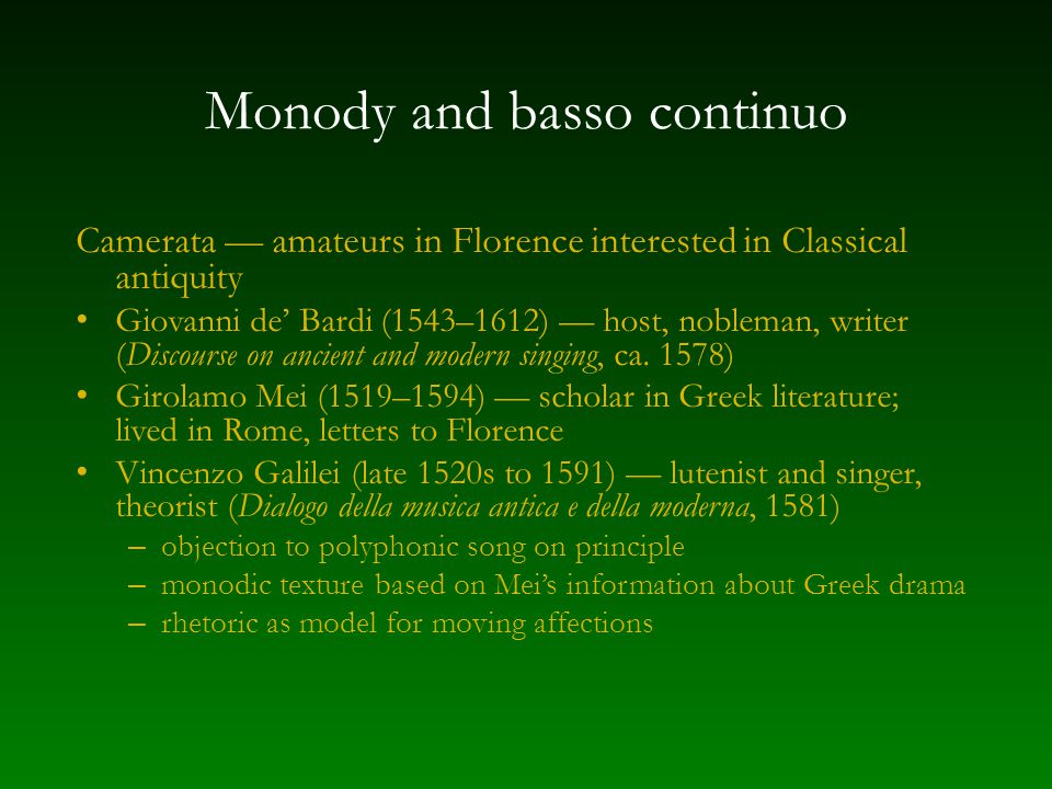 Monody and basso continuo Camerata — amateurs in Florence interested in Classical antiquity Giovanni de' Bardi (1543–1612) — host, nobleman, writer (D