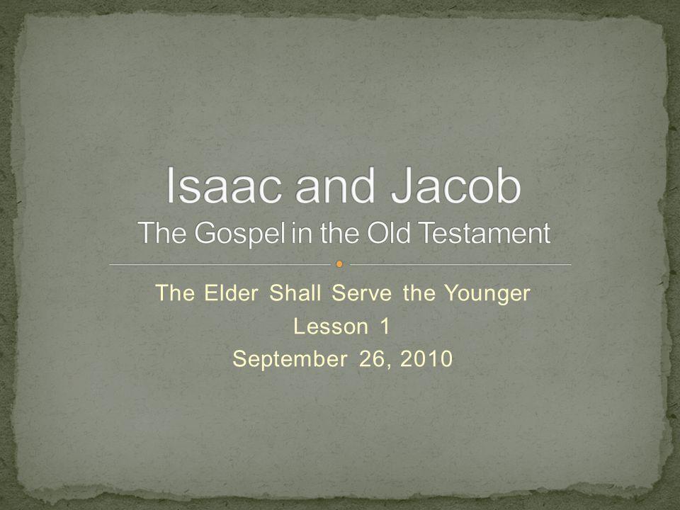 The Elder Shall Serve the Younger Lesson 1 September 26, 2010