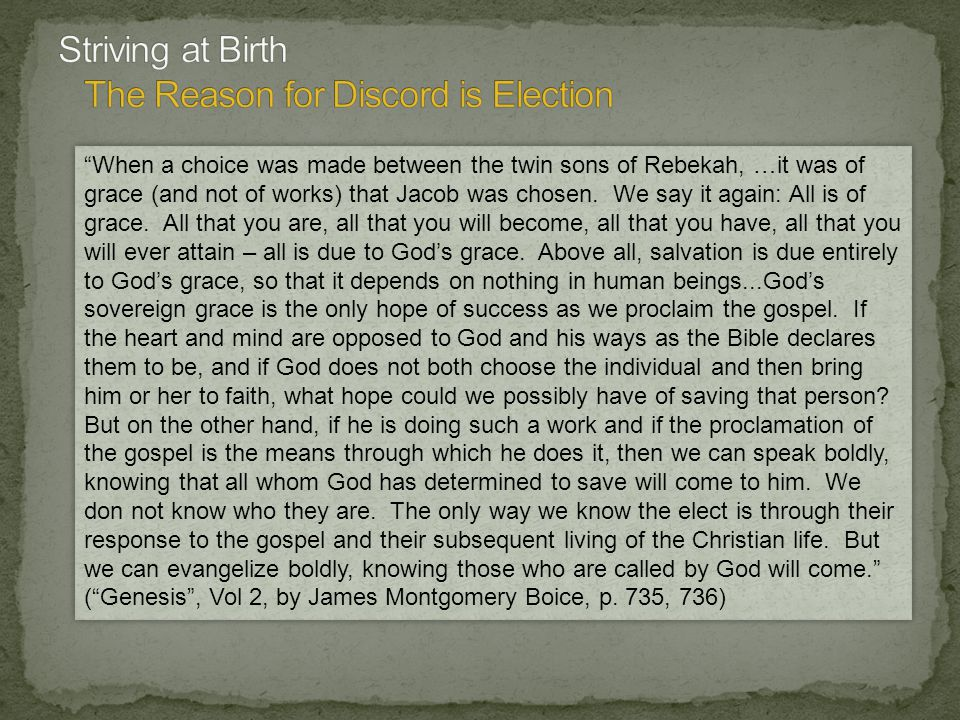 When a choice was made between the twin sons of Rebekah, …it was of grace (and not of works) that Jacob was chosen.