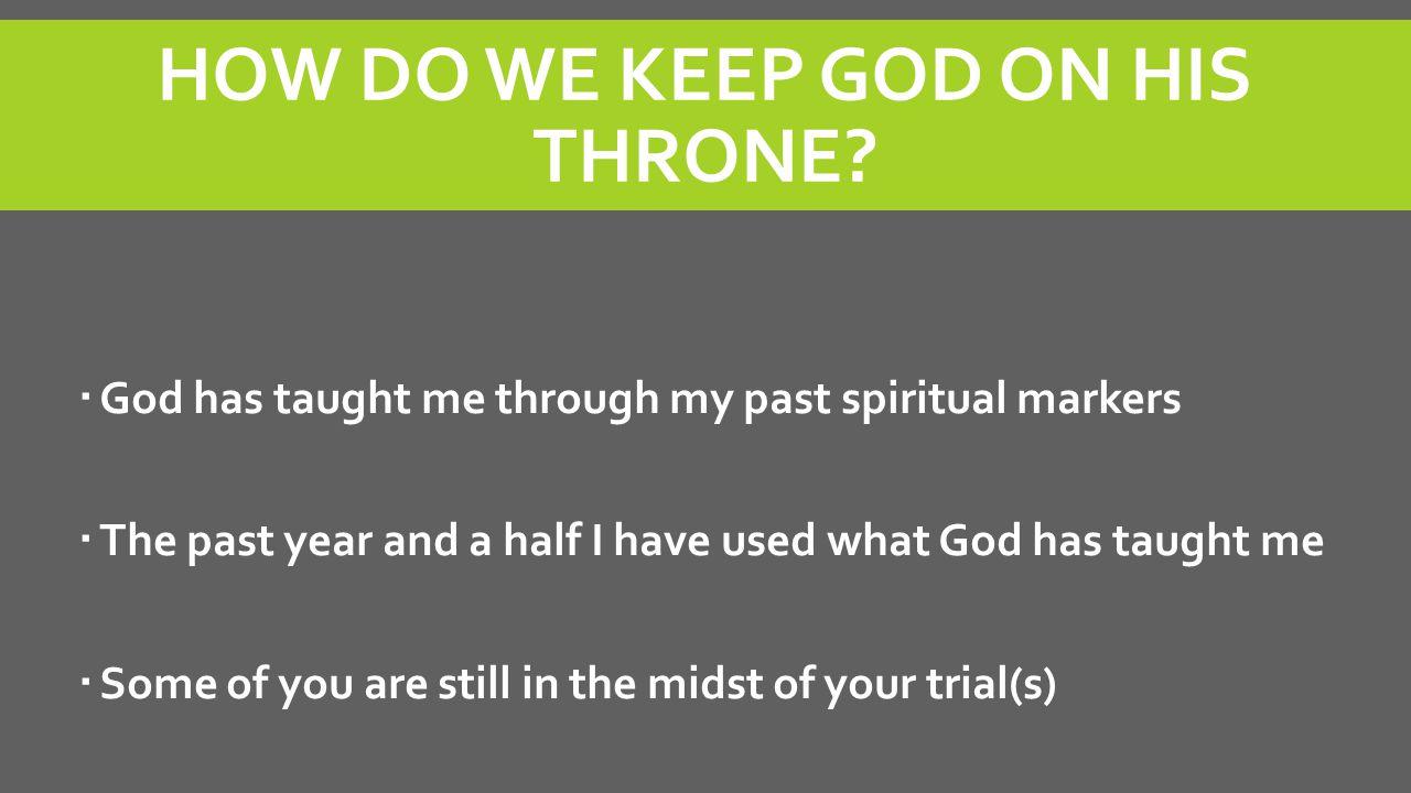 HOW DO WE KEEP GOD ON HIS THRONE.