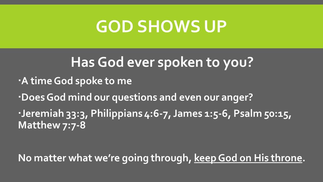 GOD SHOWS UP Has God ever spoken to you.