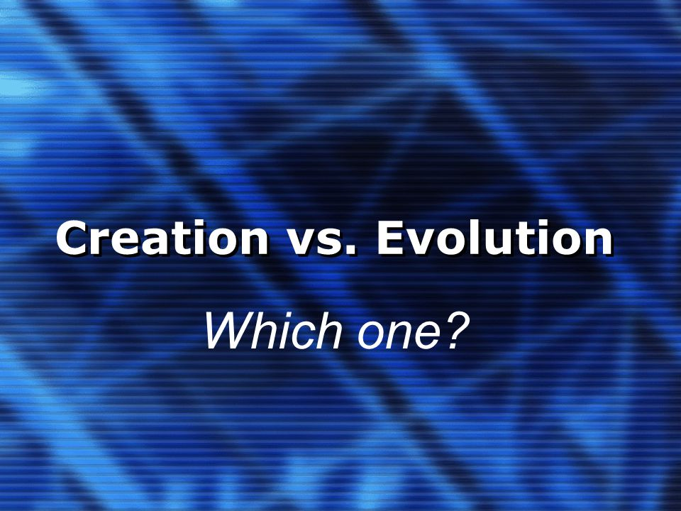 Creation vs. Evolution Which one?