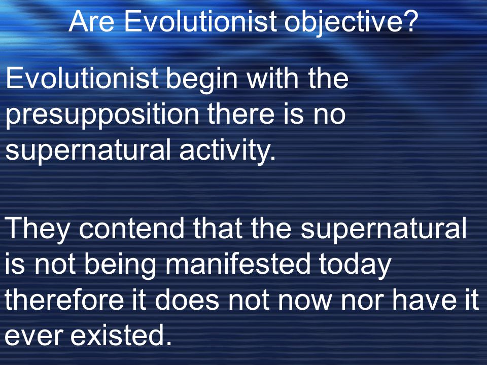 Are Evolutionist objective.