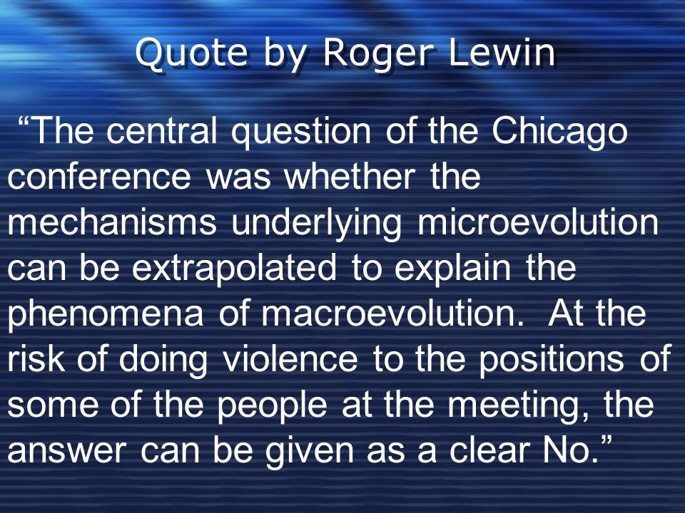 """Quote by Roger Lewin """"The central question of the Chicago conference was whether the mechanisms underlying microevolution can be extrapolated to expla"""