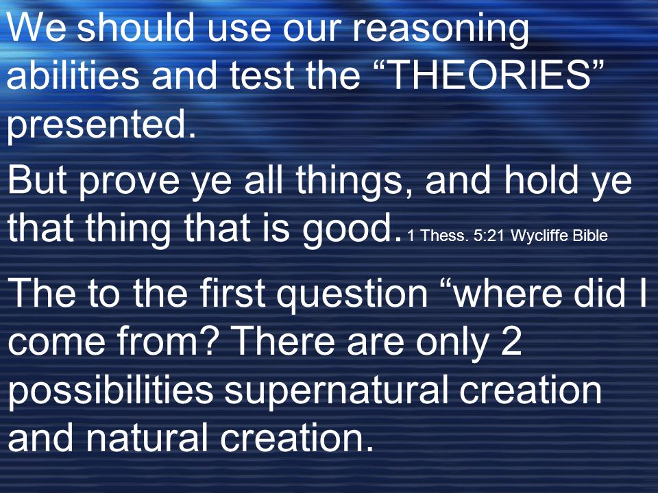 """We should use our reasoning abilities and test the """"THEORIES"""" presented. But prove ye all things, and hold ye that thing that is good. 1 Thess. 5:21 W"""