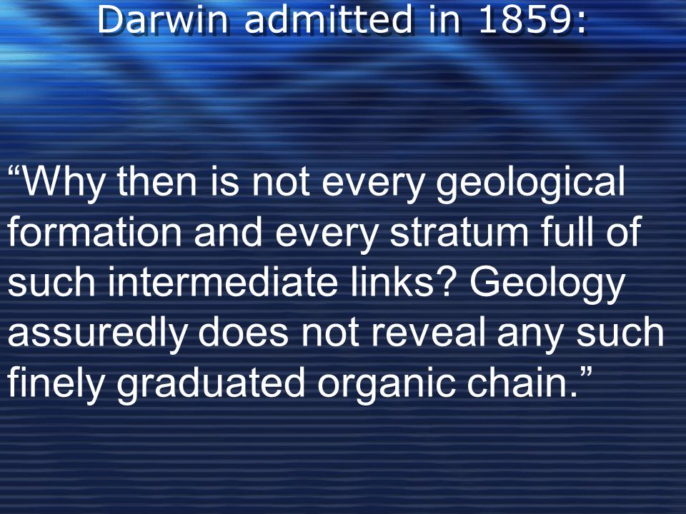 Why then is not every geological formation and every stratum full of such intermediate links.