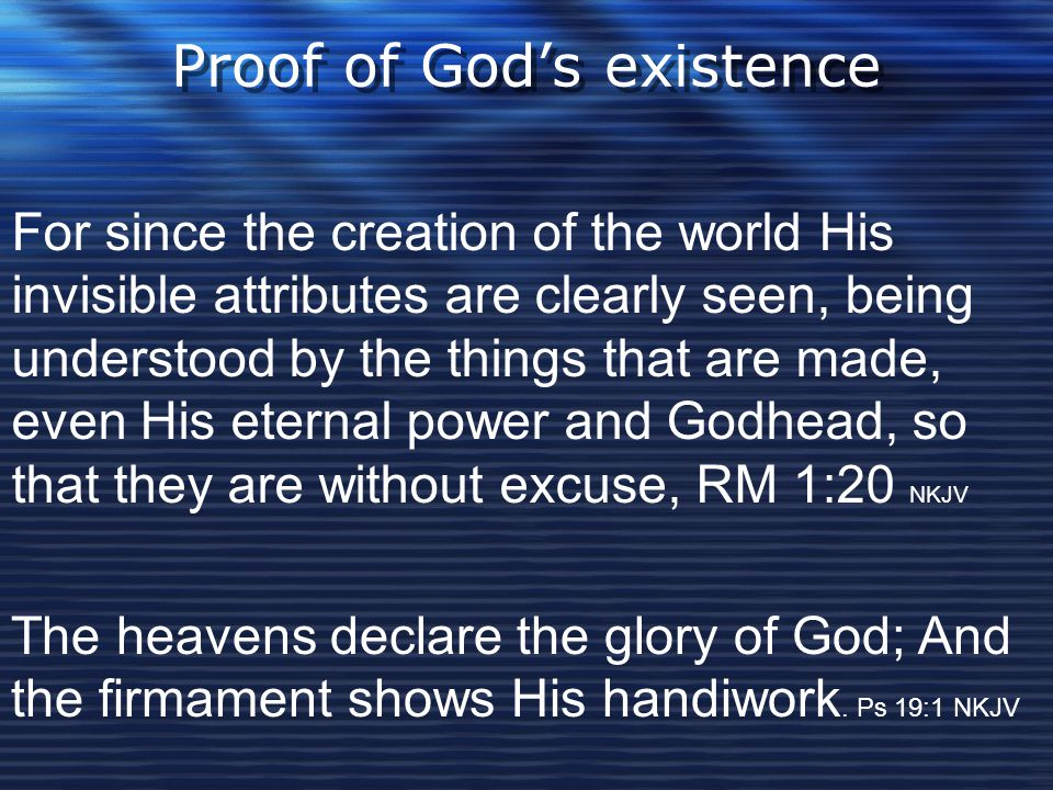 Proof of God's existence For since the creation of the world His invisible attributes are clearly seen, being understood by the things that are made,