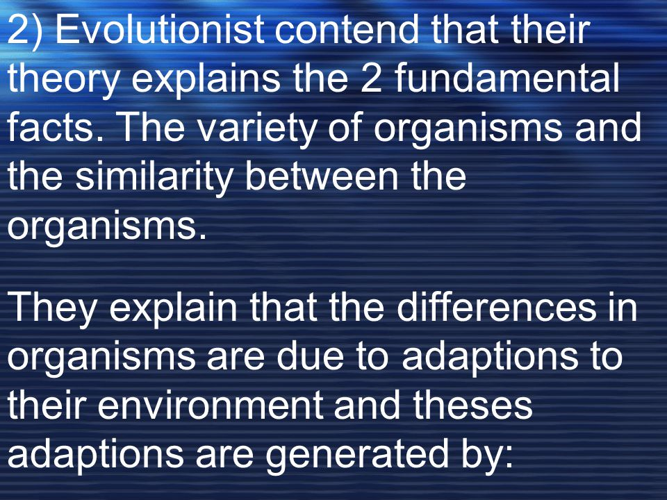 2) Evolutionist contend that their theory explains the 2 fundamental facts.